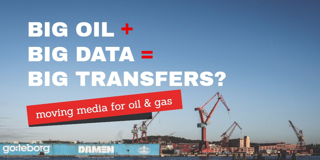 Moving Big Data in the oil and gas industry